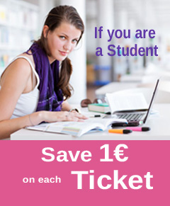 If you are a Student Save 1€ on each Ticket